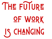 The future of work is changing.