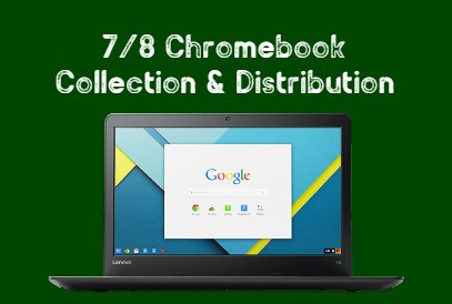 7/8 Chromebook Collection & Distribution with an image of a Student Chromebook.