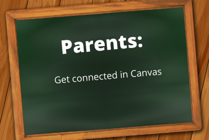 Chalkboard with text that says Parents: get connected in Canvas