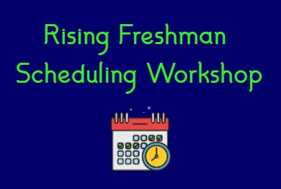 Rising Freshman Scheduling Workshop